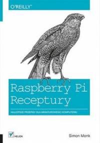 Raspberry Pi. Receptury. Najlepsze przepisy dla miniaturowego komputera! - Simon Monk