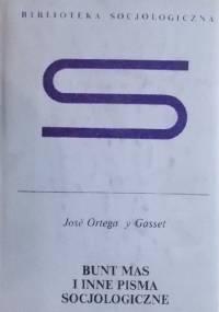 Bunt mas i inne pisma socjologiczne - José Ortega y Gasset