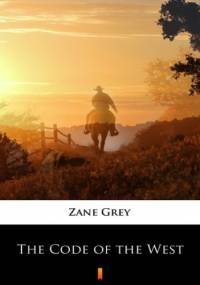 The Code of the West - Zane Grey