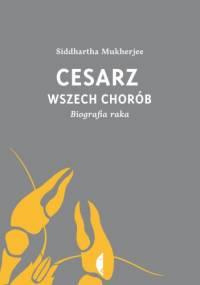 Cesarz wszech chorób. Biografia raka - Siddhartha Mukherjee