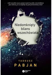 Niedomknięty bilans wszechświata - Tadeusz Pabjan
