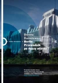 Berlin. Przewodnik po duszy miasta - Dorota Danielewicz-Kerska