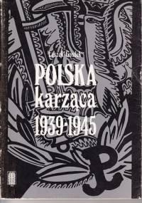 Polska karząca 1939-1945. Polski podziemny wymiar sprawiedliwości w okresie okupacji niemieckiej - Leszek Gondek