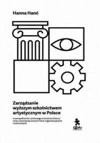 Zarządzanie wyższym szkolnictwem artystycznym w Polsce - Hanć Hanna