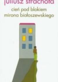 Cień pod blokiem Mirona Białoszewskiego - Juliusz Strachota