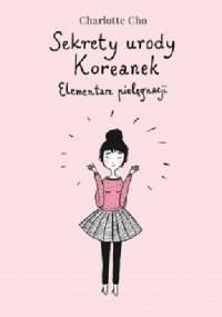 Sekrety urody Koreanek. Elementarz pielęgnacji - Charlotte Cho