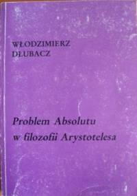 Problem Absolutu w filozofii Arystotelesa - Włodzimierz Dłubacz