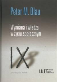 Wymiana i władza w życiu społecznym - Peter Michael Blau