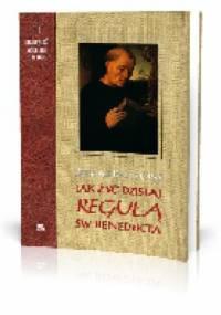 """Jak żyć dzisiaj """"Regułą"""" św. Benedykta - Bertrand Rollin"""
