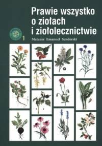 Prawie wszystko o ziołach i ziołolecznictwie - Mateusz Emanuel Senderski