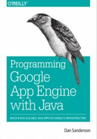 Programming Google App Engine with Java. Build & Run Scalable Java Applications on Google's Infrastructure - Sanderson Dan