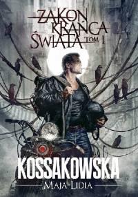 Zakon Krańca Świata: Tom 1 - Maja Lidia Kossakowska
