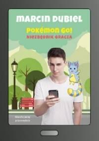 Pokemon Go ! Niezbędnik gracza - Marcin Dubiel