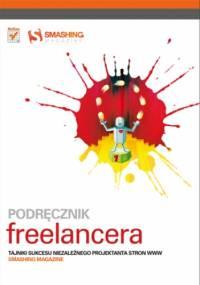 Podręcznik freelancera. Tajniki sukcesu niezależnego projektanta stron WWW. Smashing Magazine - praca zbiorowa