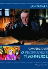 Gawędziołki o profesorze Tischnerze - Jan Fudala