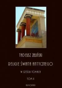 Religie świata antycznego. W sześciu tomach. Tom II: Religia Religia hellenizmu - Tadeusz Zieliński