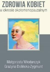 Wyznaczniki poczucia jakości zdrowia kobiet w okresie okołomenopauzalnym - Grażyna Dolińska-Zygmunt, Małgorzata Włodarczyk (dr)