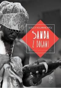Samba z bogami. Opowieść antropologiczna - Leszek Kolankiewicz
