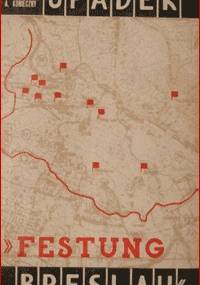 "Upadek ""Festung Breslau"" 15 II - 6 V 1945 - Alfred Konieczny, Karol Jonca"