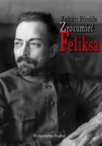 Zrozumieć Feliksa. Tom 1 - Zoltán Fördős
