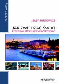 Jak zwiedzać świat rzecznym statkiem wycieczkowym - Jerzy Burtowicz