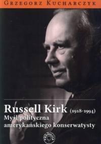 Russell Kirk (1918-1994). Myśl polityczna amerykańskiego konserwatysty - Grzegorz Kucharczyk