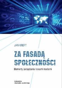 Za fasadą społeczności. Elementy zarządzania nowymi mediami - Jan Kreft