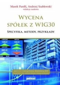Wycena spółek z WIG30. Specyfika, metody, przykłady - Marek Panfil, Andrzej Szablewski