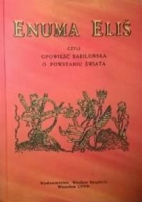 Enuma Eliš, czyli opowieść babilońska o powstaniu świata. W kręgu Enuma Eliš - Bogusław Bednarek, Józef Bromski