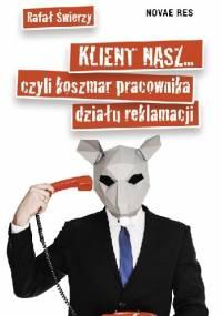 Klient nasz... czyli koszmar pracownika działu reklamacji - Rafał Świerzy