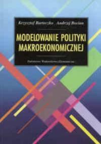 Modelowanie polityki makroekonomicznej - Krzysztof Barteczko, Andrzej Bocian