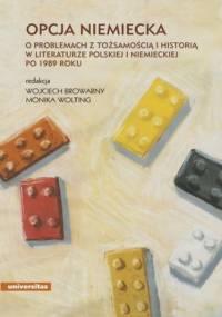 Opcja niemiecka. O problemach z tożsamością i historią w literaturze polskiej i niemieckiej po 1989 roku