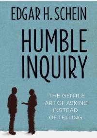 Humble Inquiry: The Gentle Art of Asking Instead of Telling - Edgar Schein