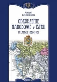 Odrodzenie narodowe w Istrii w latach 1860 - 1907 - Antoni Cetnarowicz