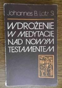 Wdrożenie w medytację nad Nowym Testamentem - Johannes B. Lotz SI