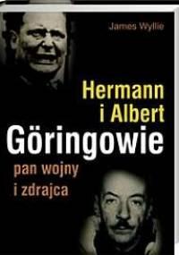 Hermann i Albert Göringowie. Pan wojny i zdrajca - James Wyllie