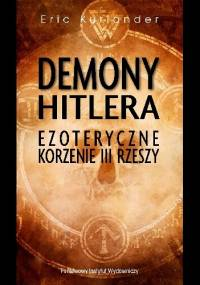 Demony Hitletra. Ezoteryczne Korzenie III Rzeszy. - Eric Kurlander