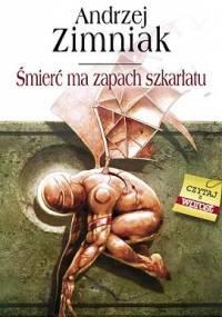 Śmierć ma zapach szkarłatu - Andrzej Zimniak