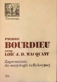 Zaproszenie do socjologii refleksyjnej - Pierre Bourdieu, Loïc J.D. Wacquant