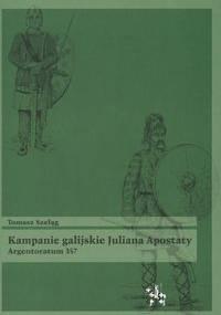 Kampanie galijskie Juliana Apostaty. Argentoratum 357 - Tomasz Szeląg