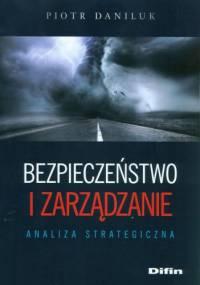Bezpieczeństwo i zarządzanie. Analiza strategiczna - Piotr Daniluk