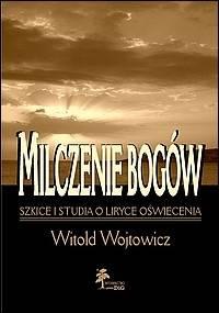 Milczenie Bogów. Szkice i studia o liryce oświecenia - Witold Wojtowicz