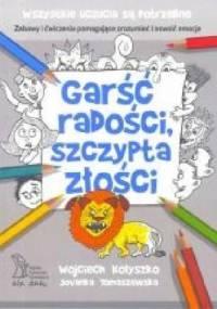 Garść radości, szczypta złości. Zabawy i ćwiczenia pomagające zrozumieć i oswoić emocje - Jovanka Tomaszewska, Wojciech Kołyszko