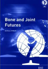 Bone and Joint Futures - Anthony D. Woolf