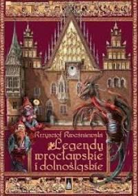 Legendy wrocławskie i dolnośląskie - Krzysztof Kwaśniewski