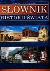 Słownik historii świata - Jerzy Pilikowski
