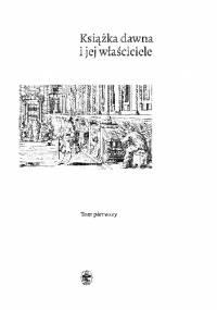 Książka dawna i jej właściciele - praca zbiorowa