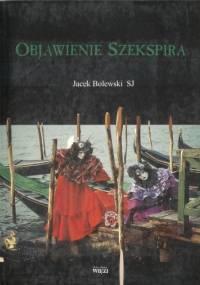 Objawienie Szekspira - Jacek Bolewski
