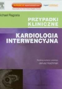 Kardiologia interwencyjna. Przypadki kliniczne - Michael Ragosta