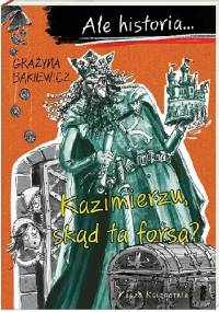 Ale historia… Kazimierzu, skąd ta forsa? - Grażyna Bąkiewicz